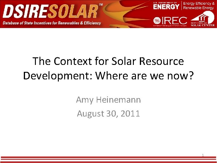 The Context for Solar Resource Development: Where are we now? Amy Heinemann August 30,