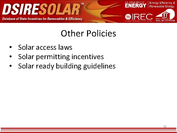 Other Policies • Solar access laws • Solar permitting incentives • Solar ready building