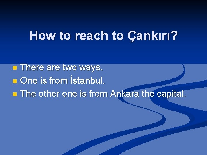 How to reach to Çankırı? There are two ways. n One is from İstanbul.