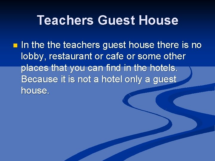 Teachers Guest House n In the teachers guest house there is no lobby, restaurant