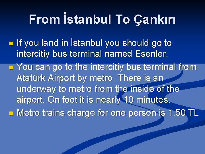 From İstanbul To Çankırı If you land in İstanbul you should go to intercitiy