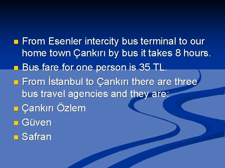 From Esenler intercity bus terminal to our home town Çankırı by bus it takes
