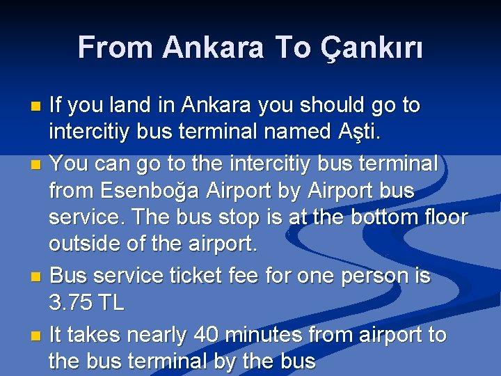 From Ankara To Çankırı If you land in Ankara you should go to intercitiy