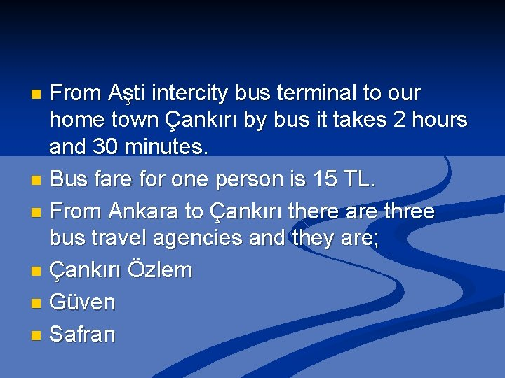 From Aşti intercity bus terminal to our home town Çankırı by bus it takes