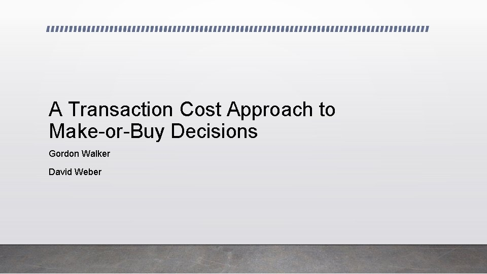 A Transaction Cost Approach to Make-or-Buy Decisions Gordon Walker David Weber