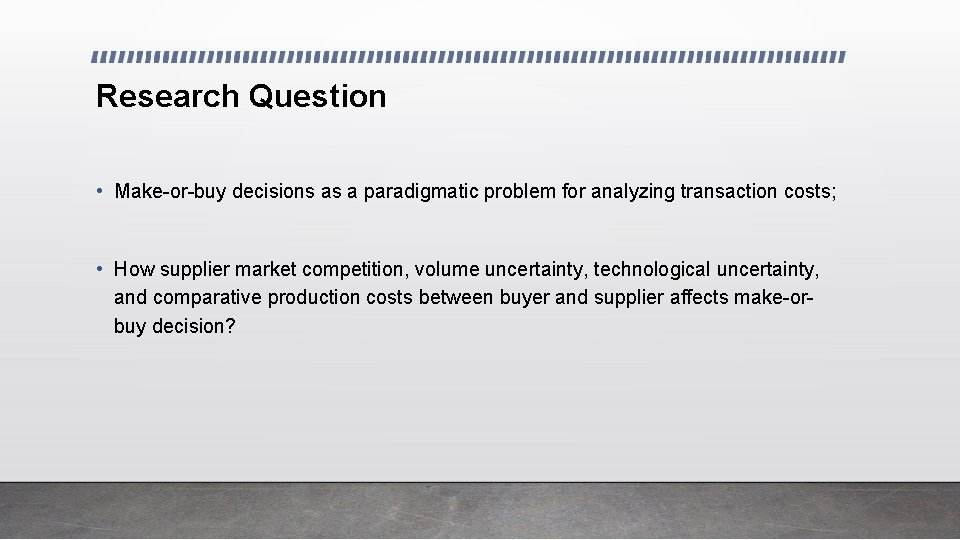 Research Question • Make-or-buy decisions as a paradigmatic problem for analyzing transaction costs; •