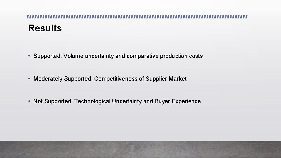 Results • Supported: Volume uncertainty and comparative production costs • Moderately Supported: Competitiveness of