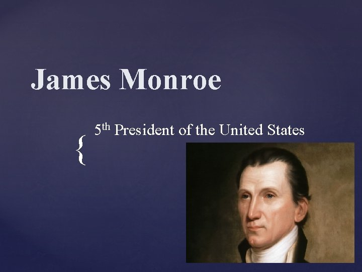 James Monroe { 5 th President of the United States