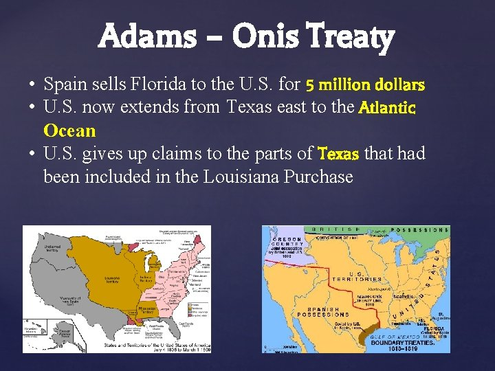 Adams – Onis Treaty • Spain sells Florida to the U. S. for 5
