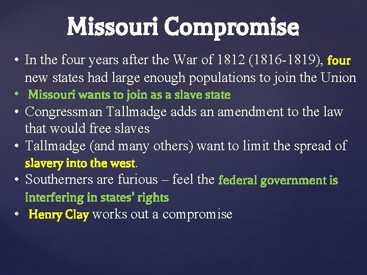 Missouri Compromise • In the four years after the War of 1812 (1816 -1819),