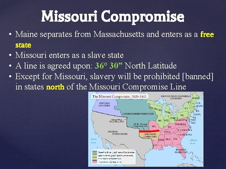 Missouri Compromise • Maine separates from Massachusetts and enters as a free state •