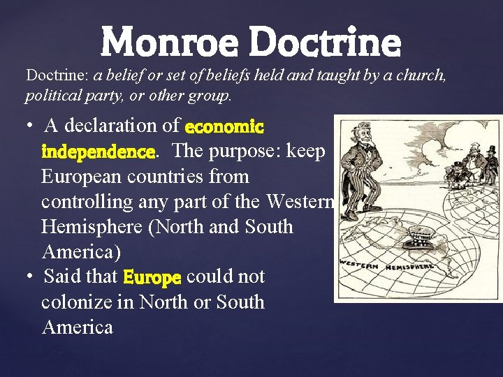 Monroe Doctrine: a belief or set of beliefs held and taught by a church,