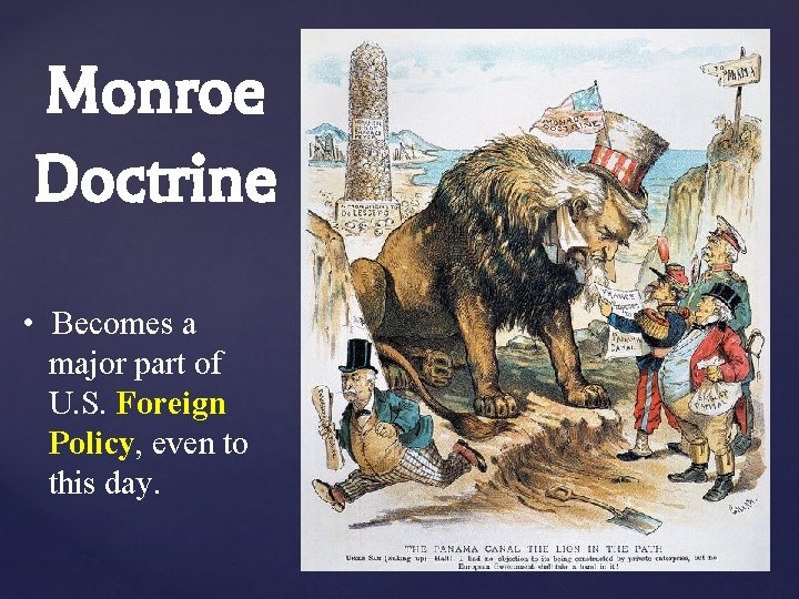 Monroe Doctrine • Becomes a major part of U. S. Foreign Policy, even to