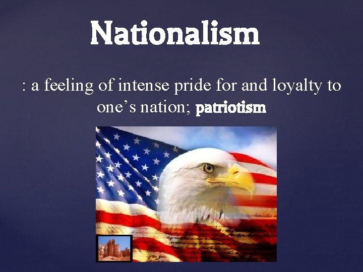 Nationalism : a feeling of intense pride for and loyalty to one's nation; patriotism