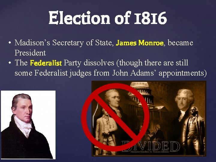Election of 1816 • Madison's Secretary of State, James Monroe, became President • The