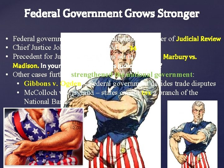 Federal Government Grows Stronger • Federal government power grew through the power of Judicial