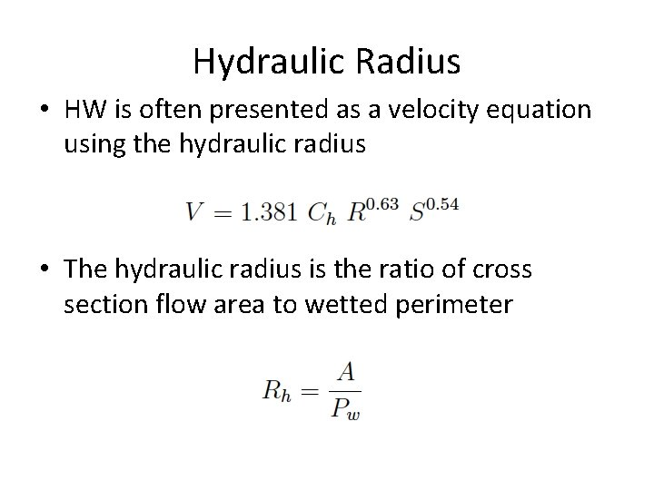 Hydraulic Radius • HW is often presented as a velocity equation using the hydraulic
