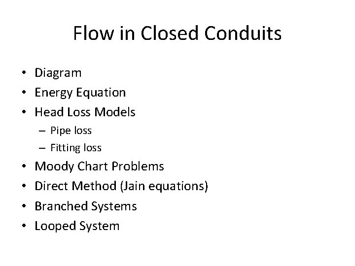 Flow in Closed Conduits • Diagram • Energy Equation • Head Loss Models –