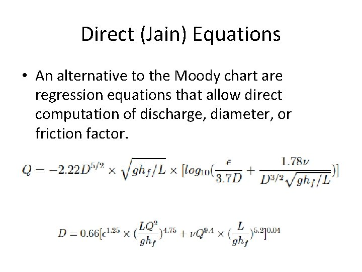 Direct (Jain) Equations • An alternative to the Moody chart are regression equations that