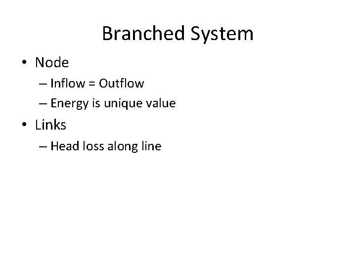 Branched System • Node – Inflow = Outflow – Energy is unique value •