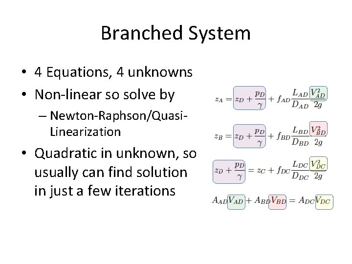 Branched System • 4 Equations, 4 unknowns • Non-linear so solve by – Newton-Raphson/Quasi.