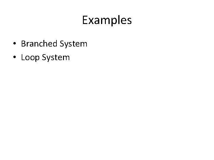 Examples • Branched System • Loop System