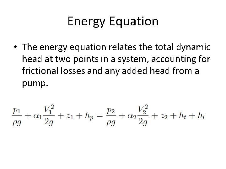 Energy Equation • The energy equation relates the total dynamic head at two points