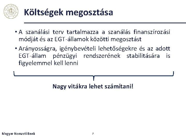 Költségek megosztása • A szanálási terv tartalmazza a szanálás finanszírozási módját és az EGT-államok