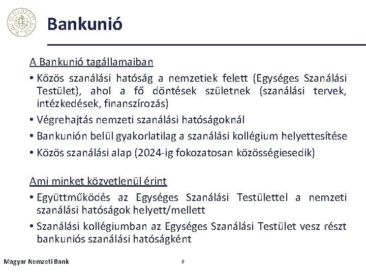 Bankunió A Bankunió tagállamaiban • Közös szanálási hatóság a nemzetiek felett (Egységes Szanálási Testület),