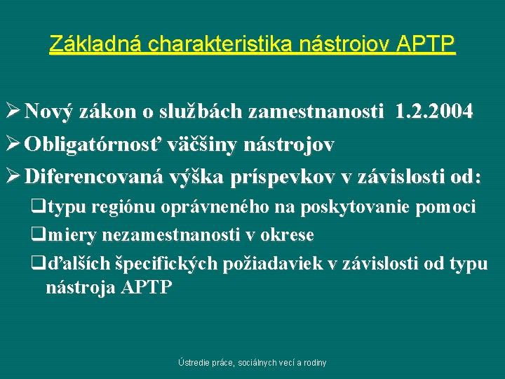 Základná charakteristika nástrojov APTP Nový zákon o službách zamestnanosti 1. 2. 2004 Obligatórnosť väčšiny