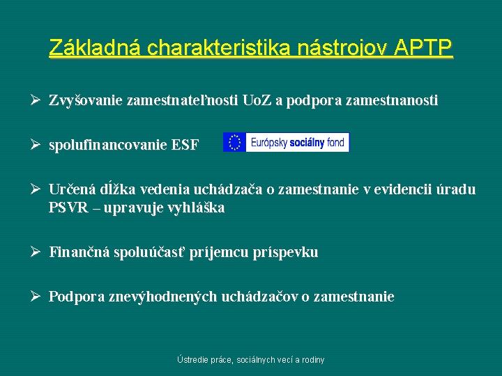 Základná charakteristika nástrojov APTP Zvyšovanie zamestnateľnosti Uo. Z a podpora zamestnanosti spolufinancovanie ESF Určená