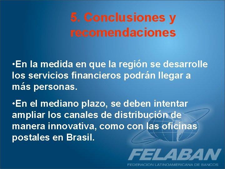 5. Conclusiones y recomendaciones • En la medida en que la región se desarrolle