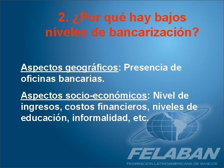 2. ¿Por qué hay bajos niveles de bancarización? Aspectos geográficos: Presencia de oficinas bancarias.