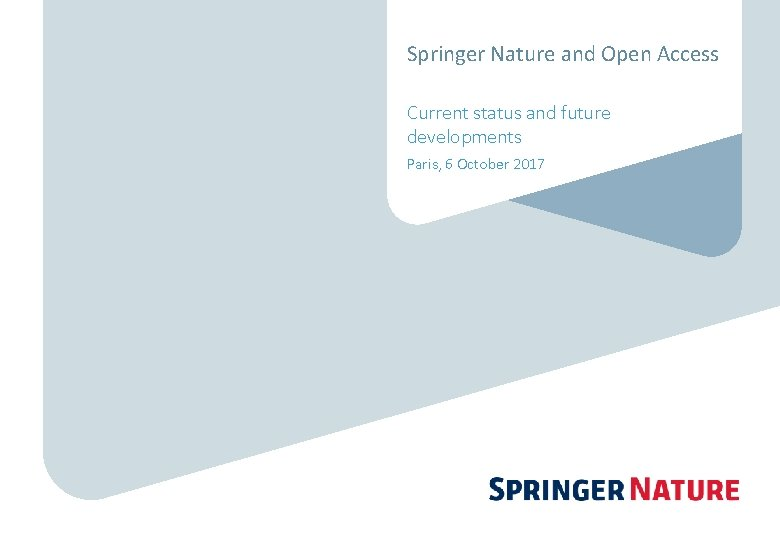 Springer Nature and Open Access Current status and future developments Paris, 6 October 2017