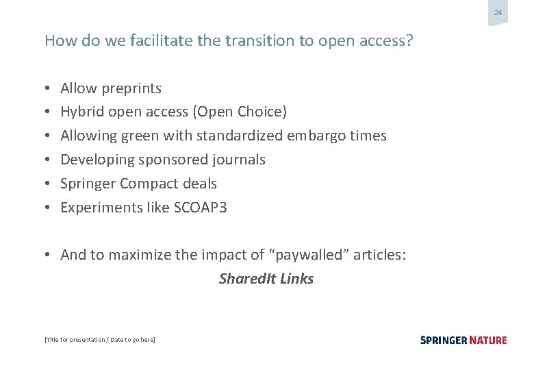 24 How do we facilitate the transition to open access? • • • Allow