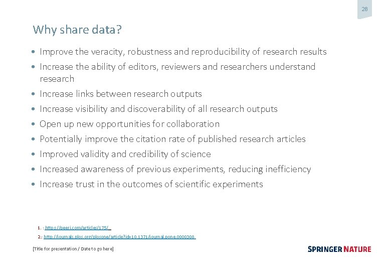 28 Why share data? • Improve the veracity, robustness and reproducibility of research results