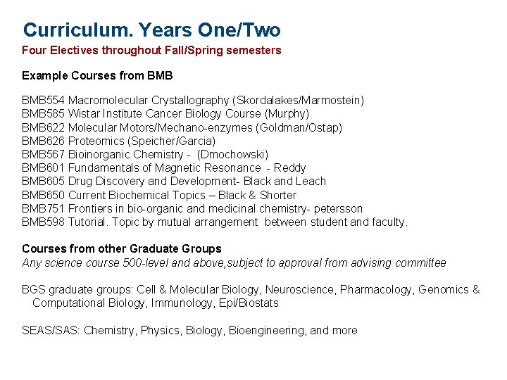 Curriculum. Years One/Two Four Electives throughout Fall/Spring semesters Example Courses from BMB 554 Macromolecular