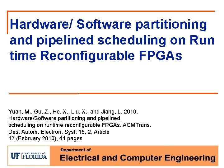 Hardware/ Software partitioning and pipelined scheduling on Run time Reconfigurable FPGAs Yuan, M. ,