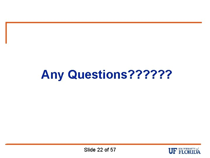 Any Questions? ? ? Slide 22 of 57