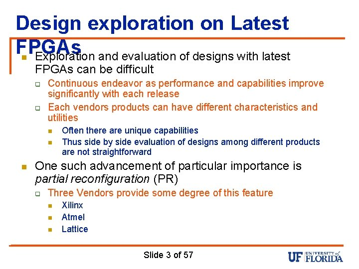 Design exploration on Latest FPGAs n Exploration and evaluation of designs with latest FPGAs