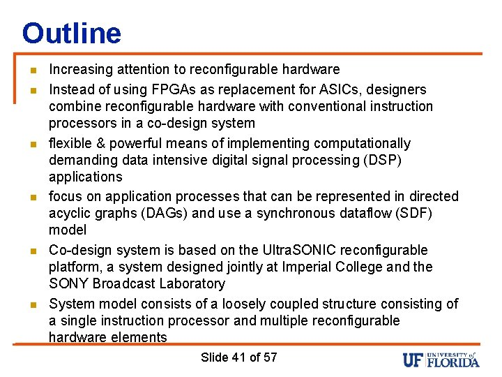 Outline n n n Increasing attention to reconfigurable hardware Instead of using FPGAs as