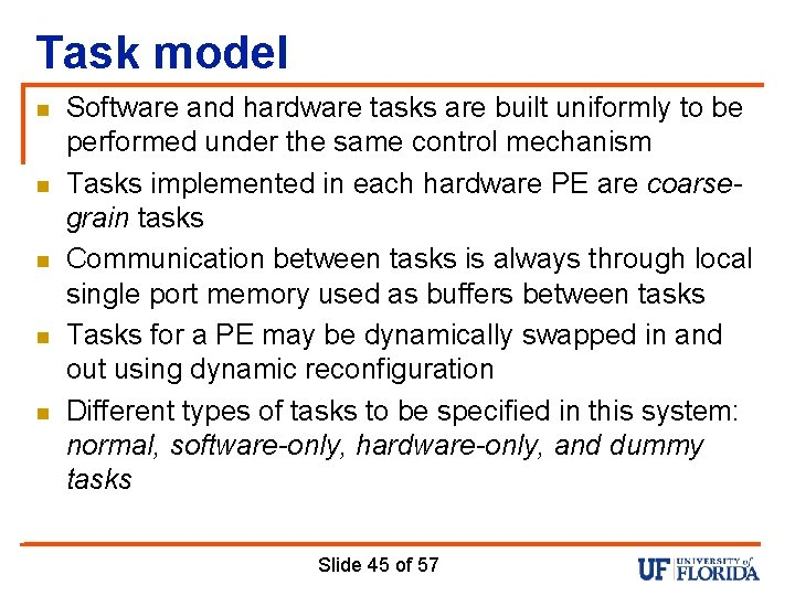 Task model n n n Software and hardware tasks are built uniformly to be