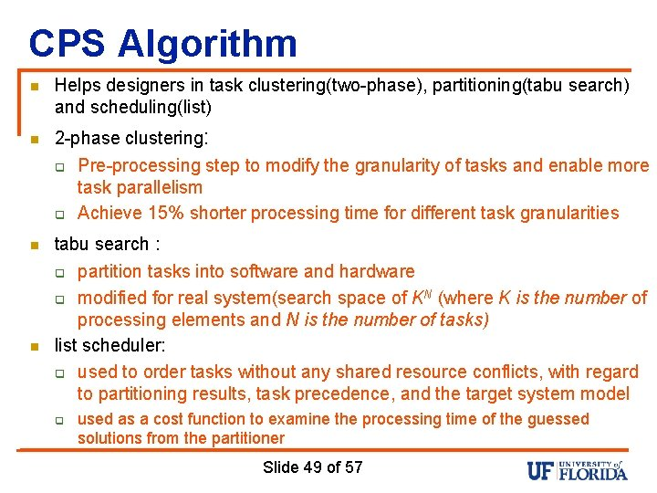 CPS Algorithm n n Helps designers in task clustering(two-phase), partitioning(tabu search) and scheduling(list) 2
