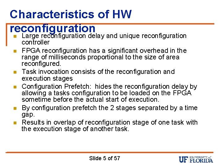 Characteristics of HW reconfiguration n n n Large reconfiguration delay and unique reconfiguration controller