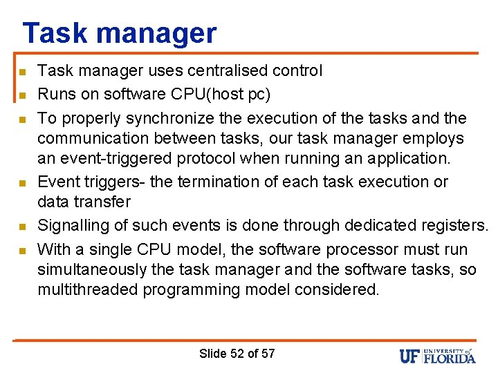 Task manager n n n Task manager uses centralised control Runs on software CPU(host
