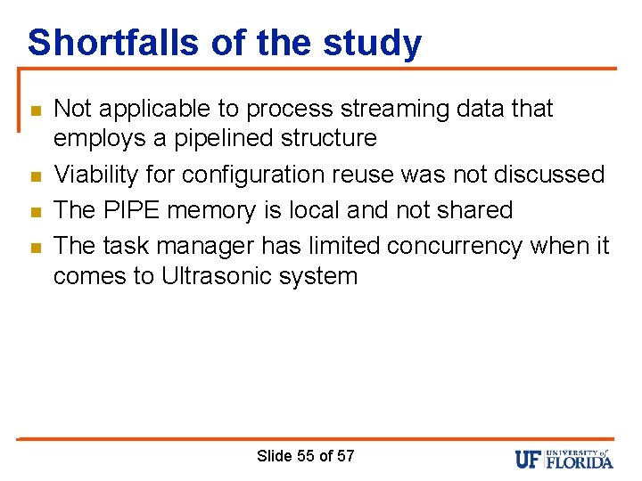Shortfalls of the study n n Not applicable to process streaming data that employs