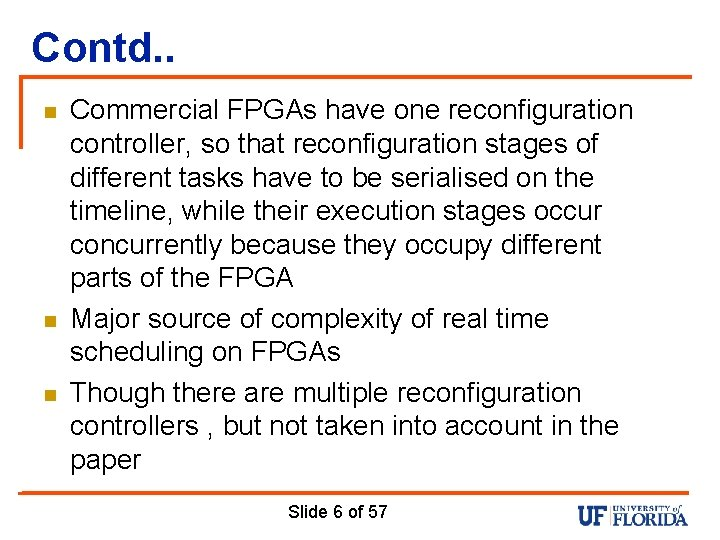 Contd. . n n n Commercial FPGAs have one reconfiguration controller, so that reconfiguration