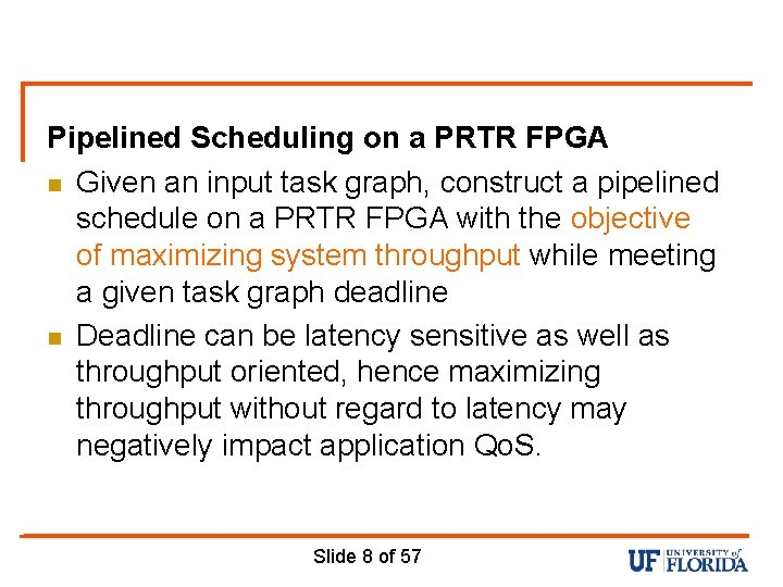 Pipelined Scheduling on a PRTR FPGA n Given an input task graph, construct a