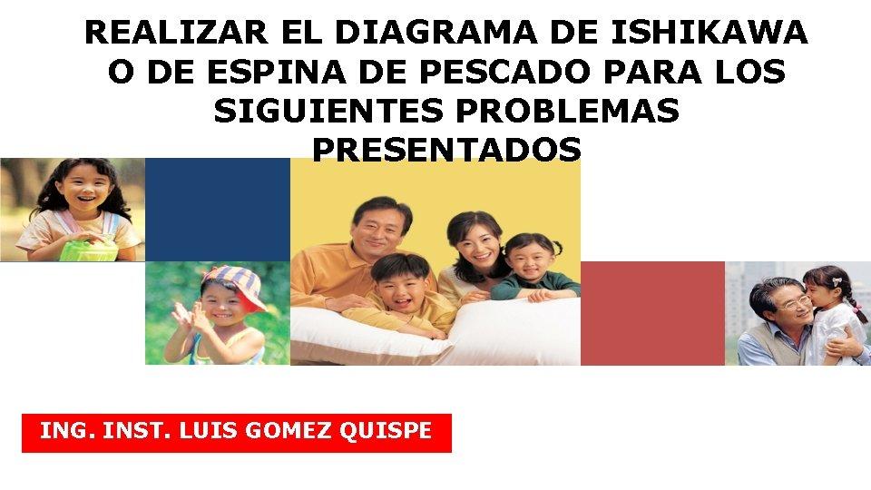 REALIZAR EL DIAGRAMA DE ISHIKAWA O DE ESPINA DE PESCADO PARA LOS SIGUIENTES PROBLEMAS