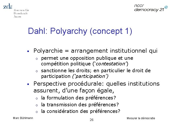 Dahl: Polyarchy (concept 1) • Polyarchie = arrangement institutionnel qui o o • Perspective